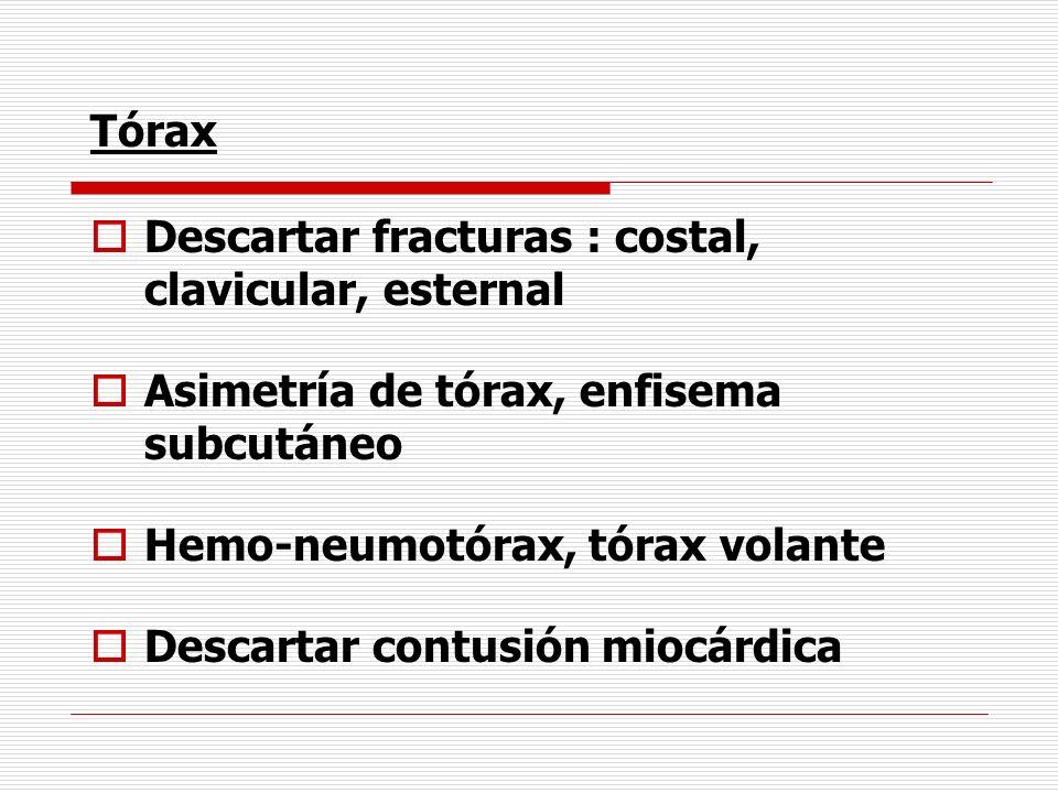 Tórax Descartar fracturas : costal, clavicular, esternal. Asimetría de tórax, enfisema subcutáneo.