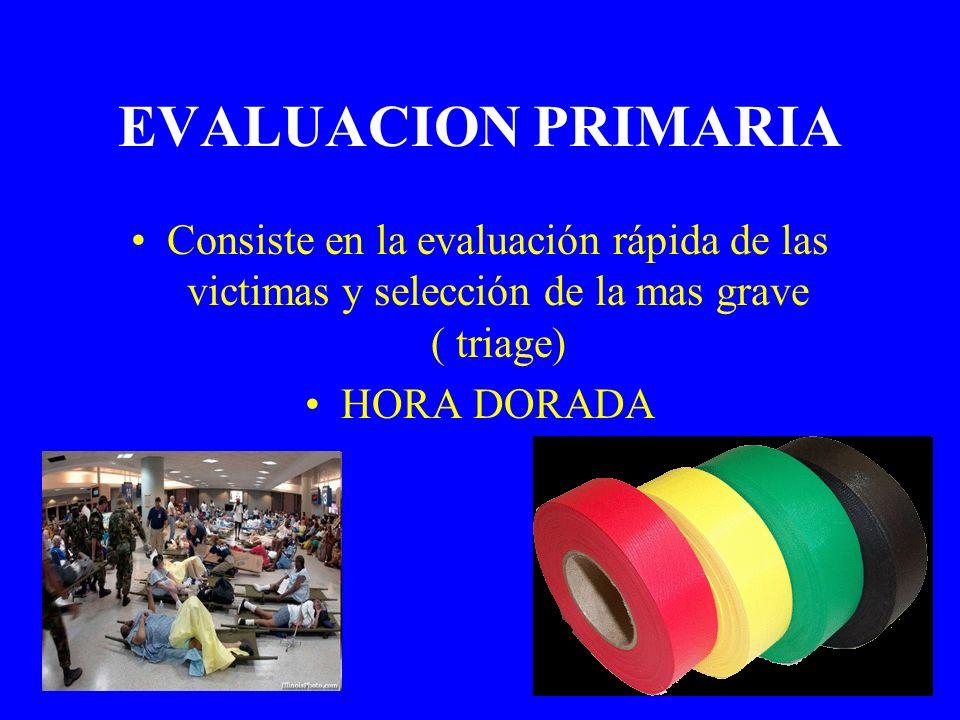 EVALUACION PRIMARIAConsiste en la evaluación rápida de las victimas y selección de la mas grave ( triage)