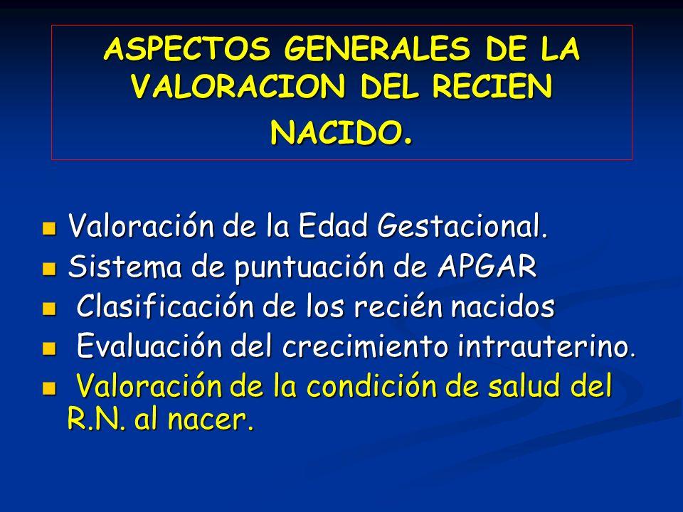 ASPECTOS GENERALES DE LA VALORACION DEL RECIEN NACIDO.