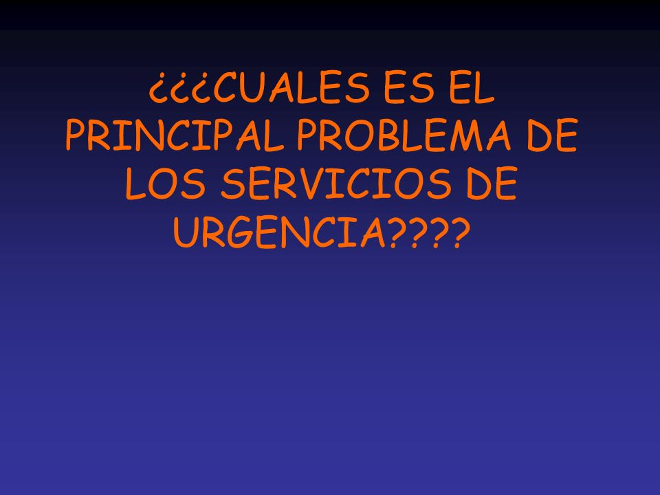 ¿¿¿CUALES ES EL PRINCIPAL PROBLEMA DE LOS SERVICIOS DE URGENCIA