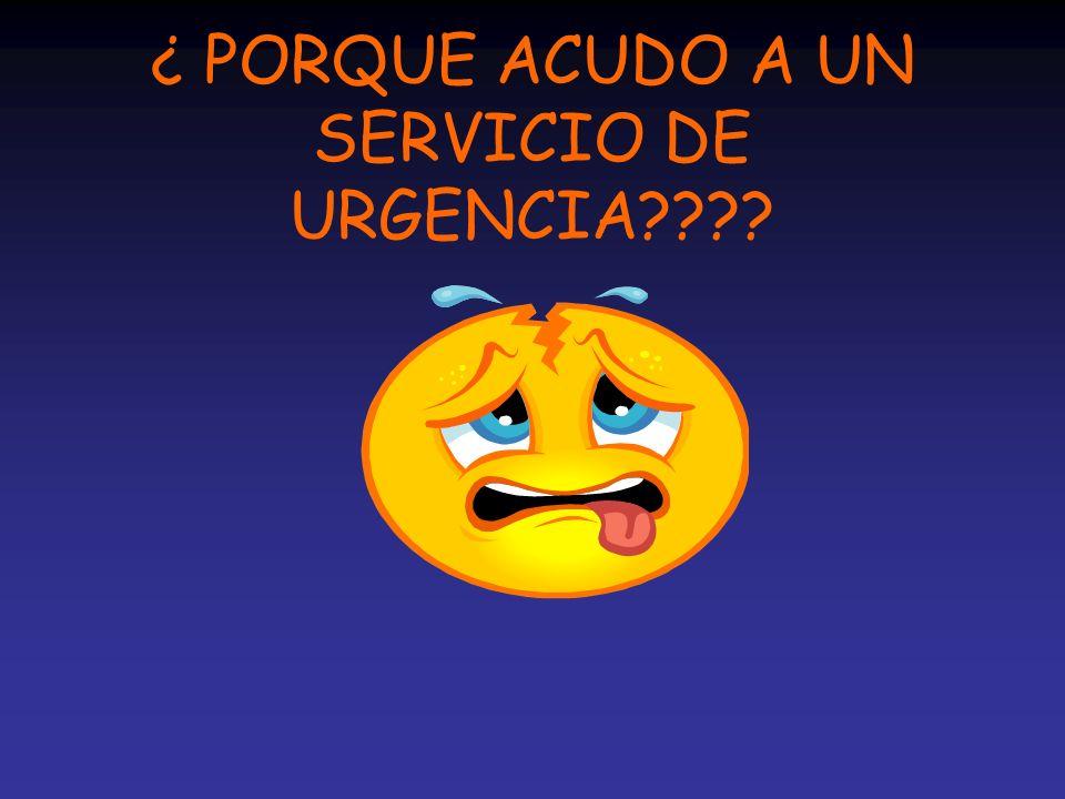 ¿ PORQUE ACUDO A UN SERVICIO DE URGENCIA