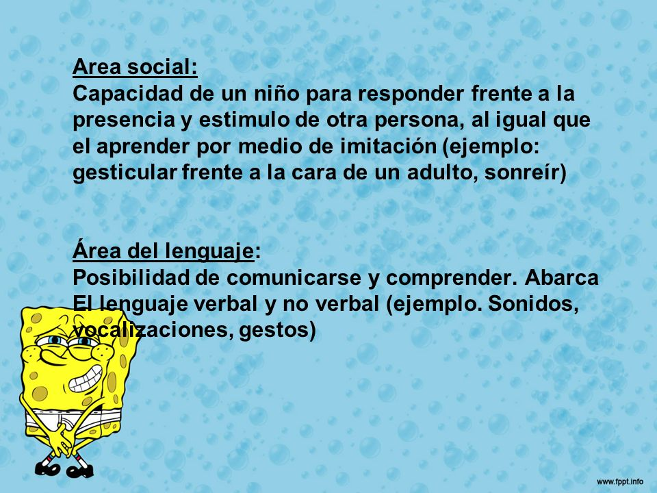 Area social:Capacidad de un niño para responder frente a la. presencia y estimulo de otra persona, al igual que.