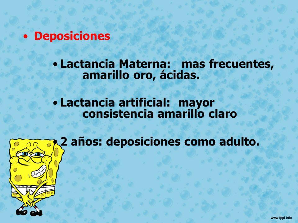 Deposiciones Lactancia Materna: mas frecuentes, amarillo oro, ácidas. Lactancia artificial: mayor consistencia amarillo claro.