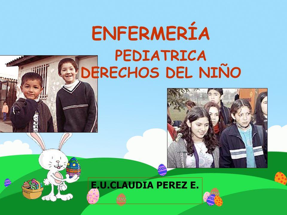 ENFERMERÍA PEDIATRICA DERECHOS DEL NIÑO E.U.CLAUDIA PEREZ E.