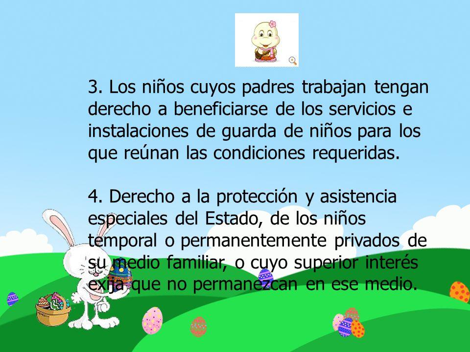 3. Los niños cuyos padres trabajan tengan derecho a beneficiarse de los servicios e instalaciones de guarda de niños para los que reúnan las condiciones requeridas.