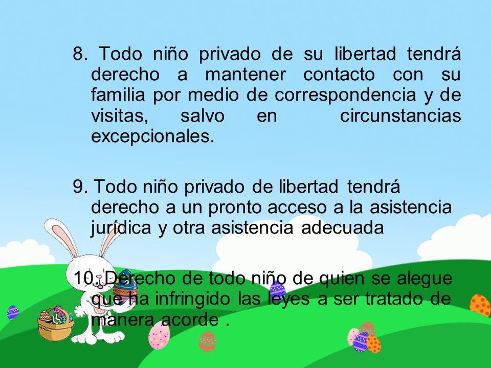 8. Todo niño privado de su libertad tendrá derecho a mantener contacto con su familia por medio de correspondencia y de visitas, salvo en circunstancias excepcionales.