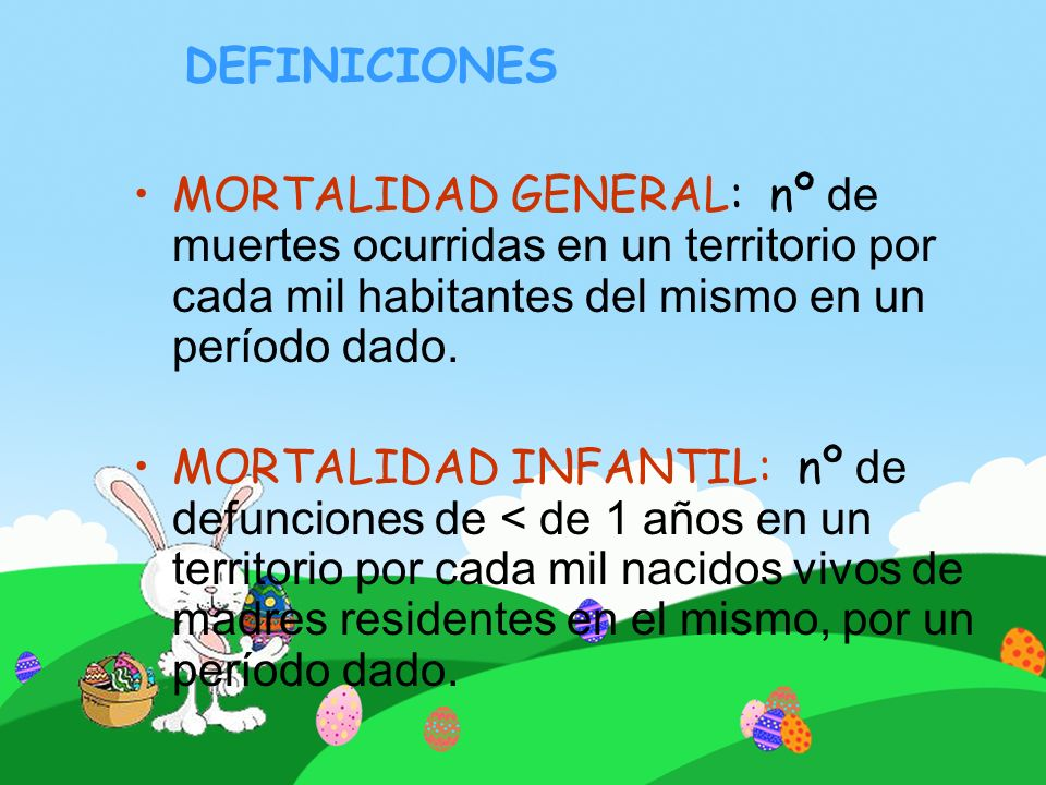 DEFINICIONES MORTALIDAD GENERAL: nº de muertes ocurridas en un territorio por cada mil habitantes del mismo en un período dado.