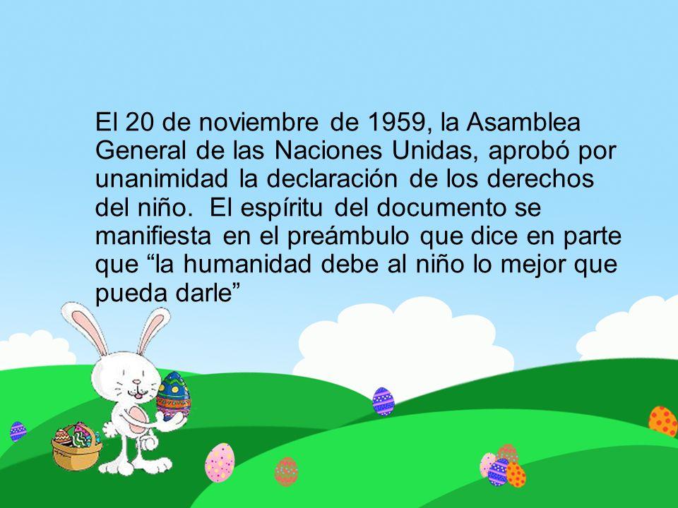 El 20 de noviembre de 1959, la Asamblea General de las Naciones Unidas, aprobó por unanimidad la declaración de los derechos del niño.