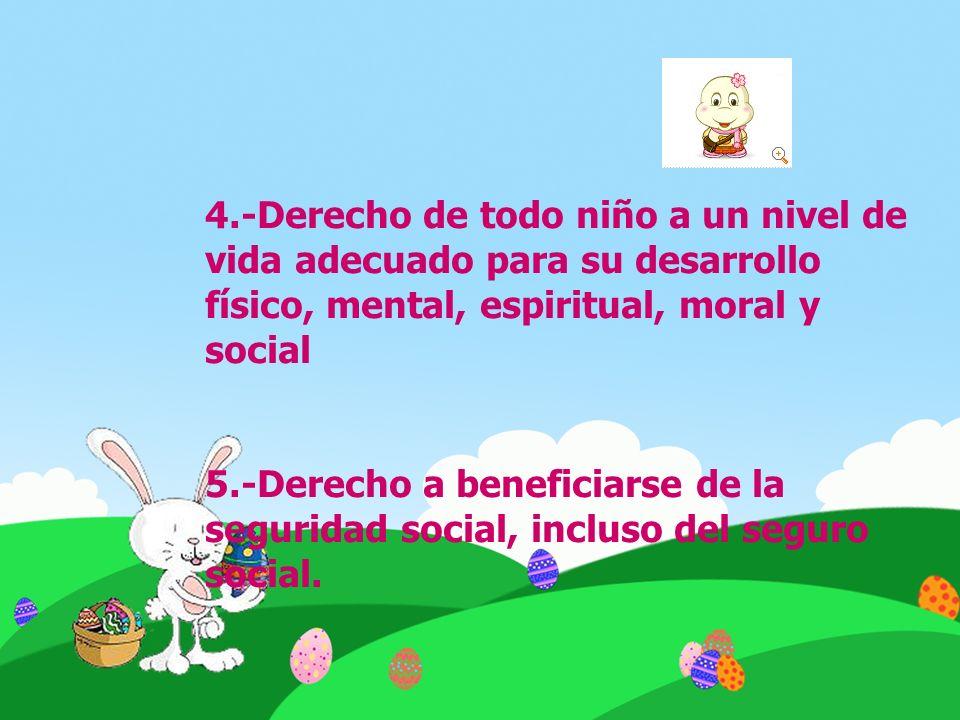 4.-Derecho de todo niño a un nivel de vida adecuado para su desarrollo físico, mental, espiritual, moral y social