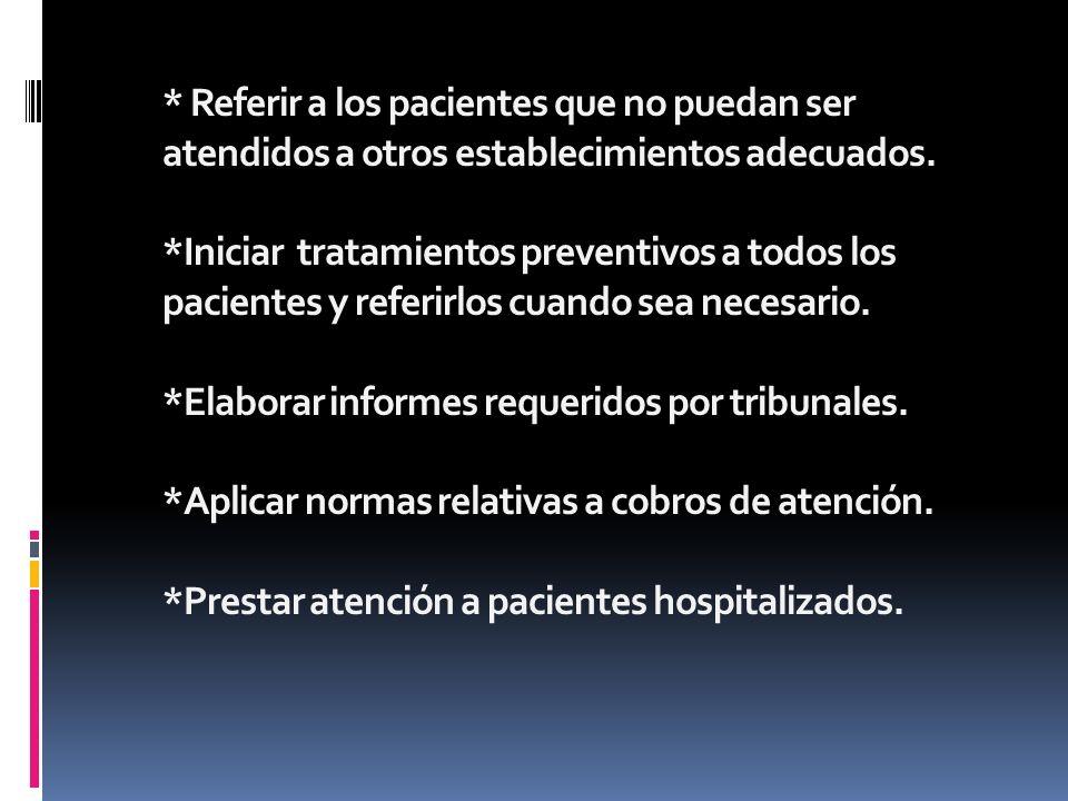 * Referir a los pacientes que no puedan ser atendidos a otros establecimientos adecuados.