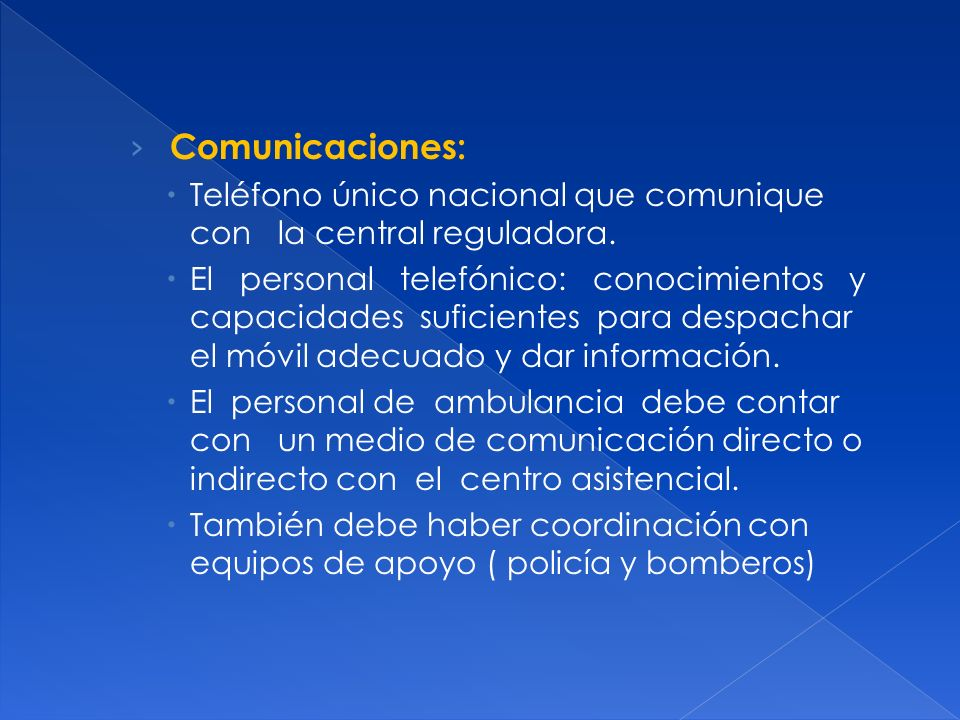 Comunicaciones: Teléfono único nacional que comunique con la central reguladora.