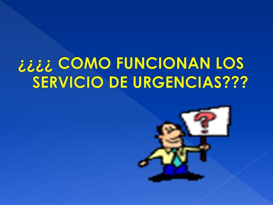 ¿¿¿¿ COMO FUNCIONAN LOS SERVICIO DE URGENCIAS