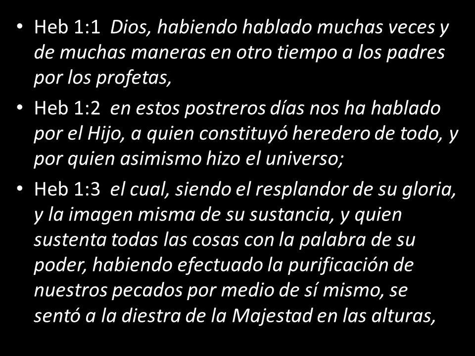 Heb 1:1 Dios, habiendo hablado muchas veces y de muchas maneras en otro tiempo a los padres por los profetas,