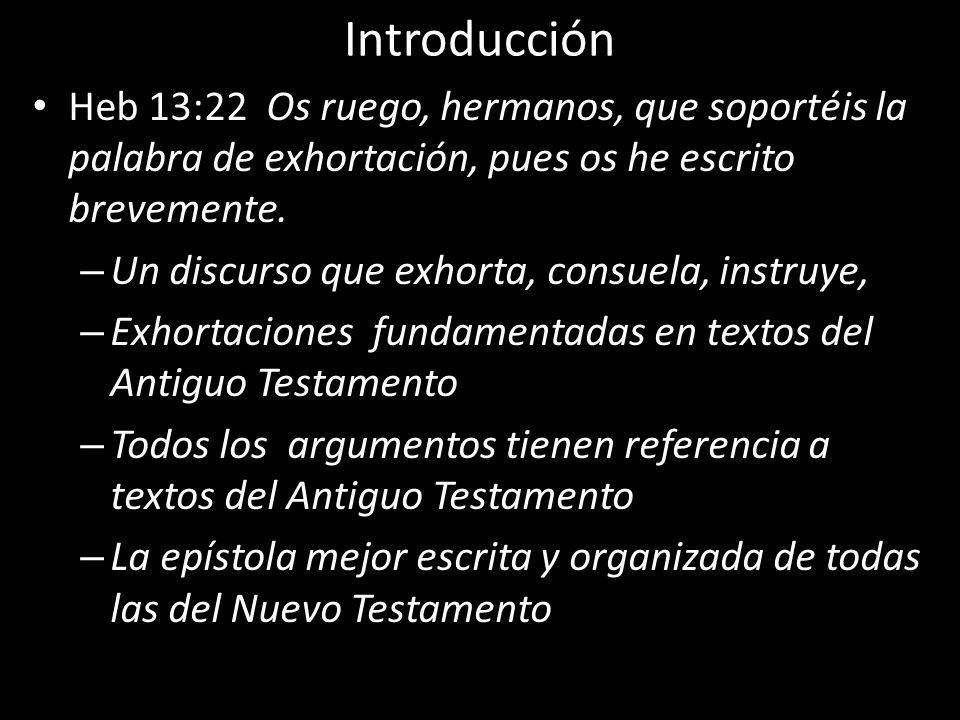 Introducción Heb 13:22 Os ruego, hermanos, que soportéis la palabra de exhortación, pues os he escrito brevemente.
