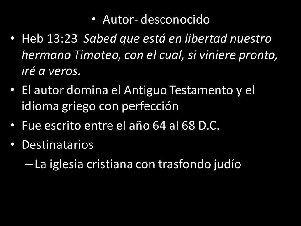 Autor- desconocido Heb 13:23 Sabed que está en libertad nuestro hermano Timoteo, con el cual, si viniere pronto, iré a veros.