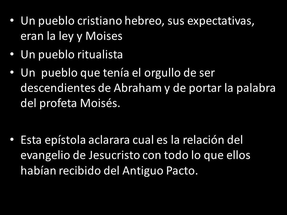 Un pueblo cristiano hebreo, sus expectativas, eran la ley y Moises