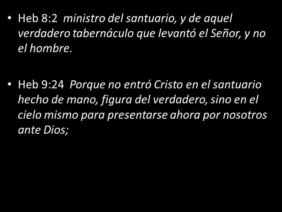 Heb 8:2 ministro del santuario, y de aquel verdadero tabernáculo que levantó el Señor, y no el hombre.