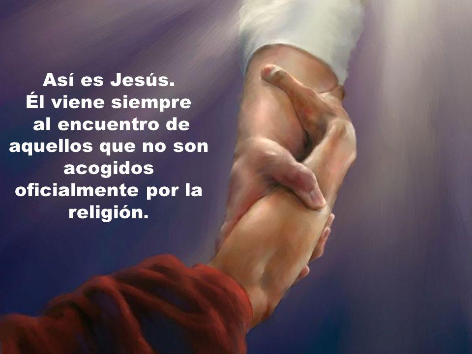 Así es Jesús. Él viene siempre.