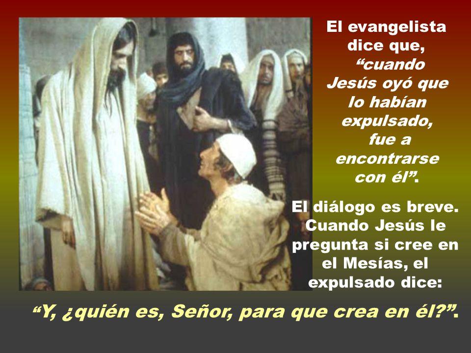 El evangelista dice que, cuando Jesús oyó que lo habían expulsado,
