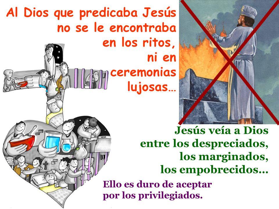 Al Dios que predicaba Jesús no se le encontraba en los ritos, ni en