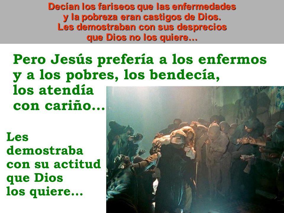 Pero Jesús prefería a los enfermos y a los pobres, los bendecía,