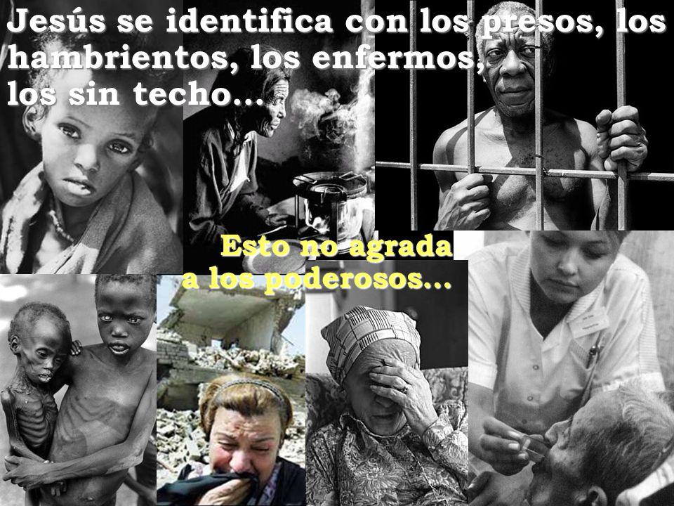 Jesús se identifica con los presos, los hambrientos, los enfermos,