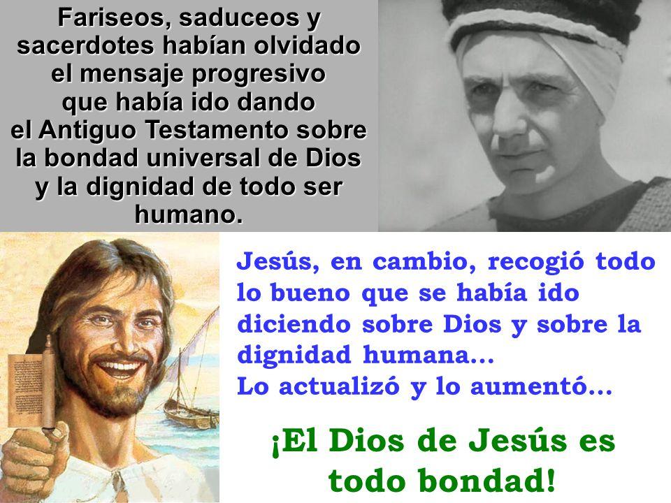 ¡El Dios de Jesús es todo bondad!