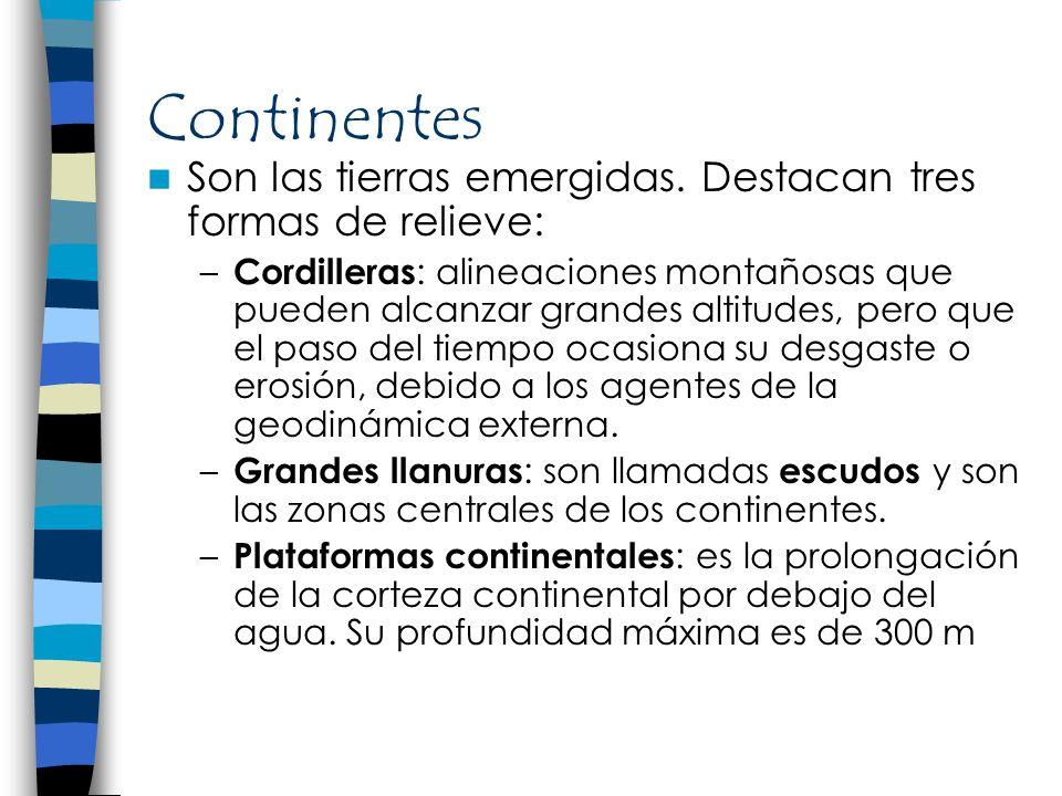 ContinentesSon las tierras emergidas. Destacan tres formas de relieve: