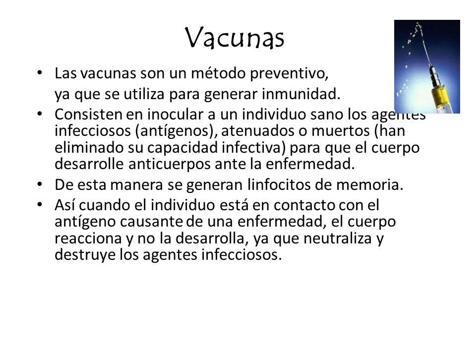 Vacunas Las vacunas son un método preventivo,