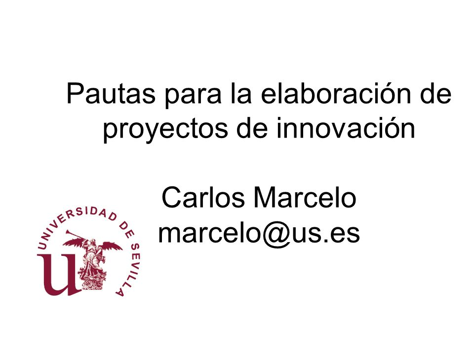 Pautas para la elaboración de proyectos de innovación Carlos Marcelo marcelo@us.es