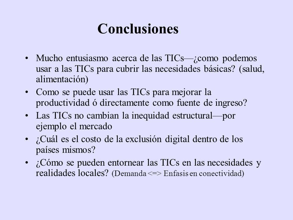 Conclusiones Mucho entusiasmo acerca de las TICs—¿como podemos usar a las TICs para cubrir las necesidades básicas (salud, alimentación)