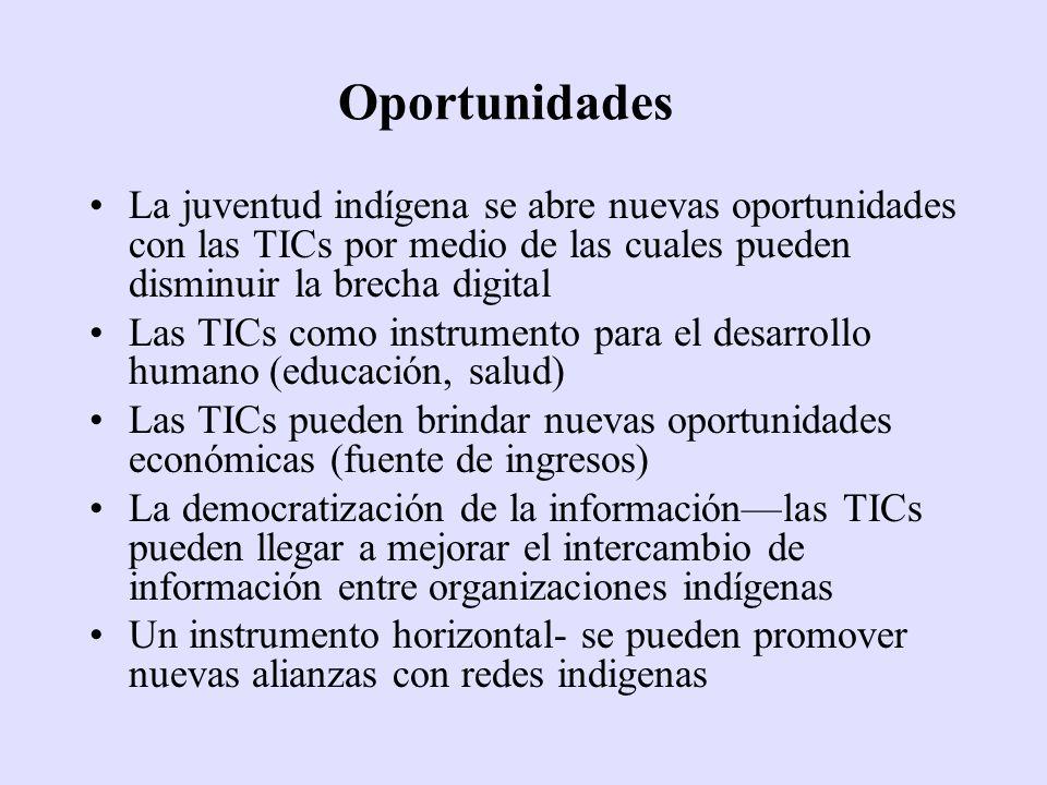 OportunidadesLa juventud indígena se abre nuevas oportunidades con las TICs por medio de las cuales pueden disminuir la brecha digital.