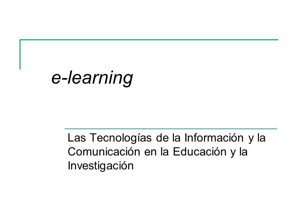 e-learning Las Tecnologías de la Información y la Comunicación en la Educación y la Investigación