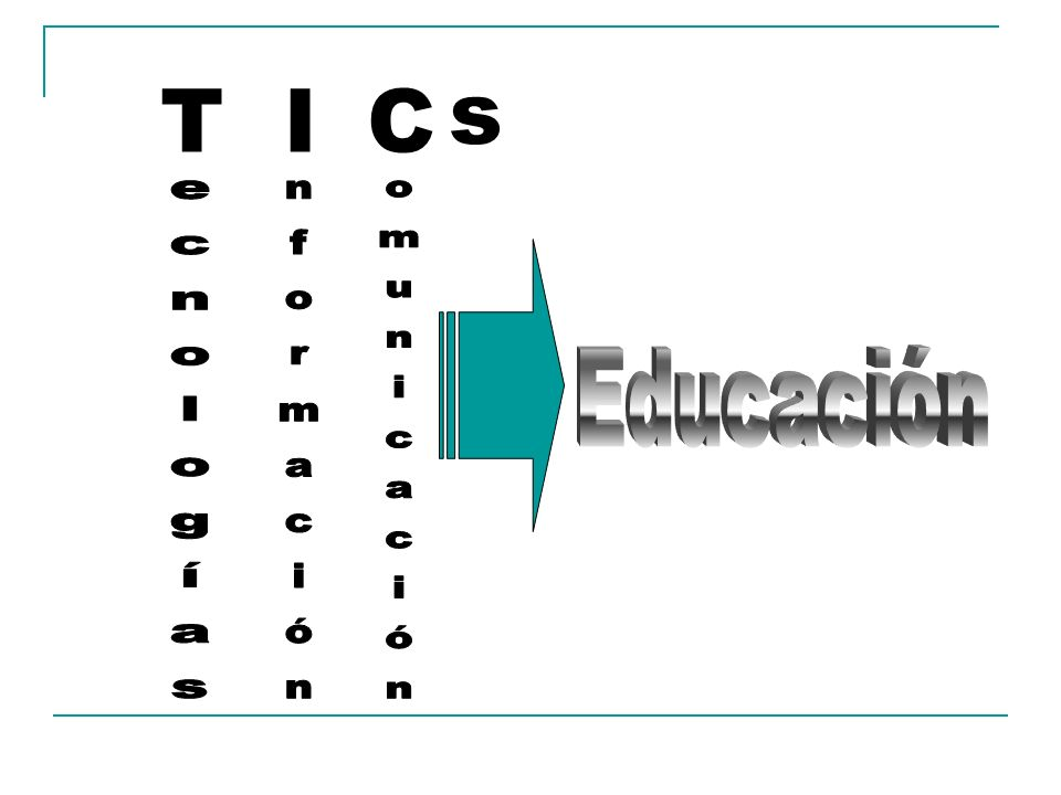 s T I C Educación ecnologías nformación omunicación