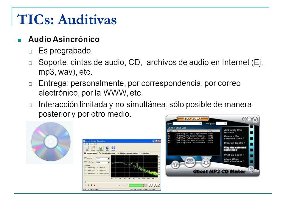 TICs: Auditivas Audio Asincrónico Es pregrabado.