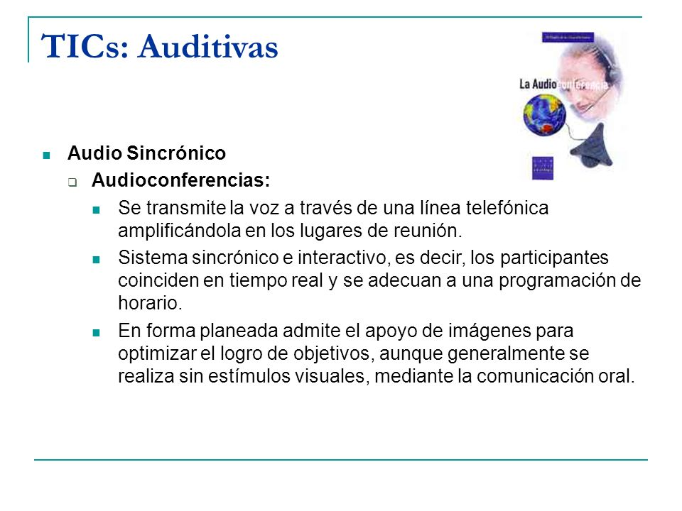 TICs: Auditivas Audio Sincrónico Audioconferencias: