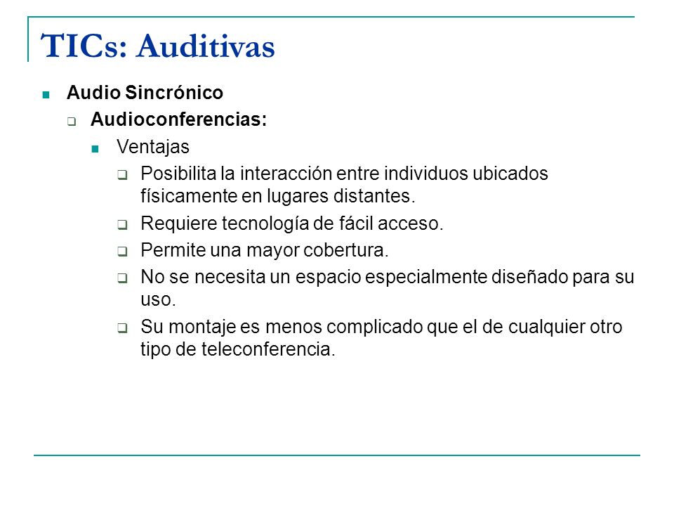 TICs: Auditivas Audio Sincrónico Audioconferencias: Ventajas