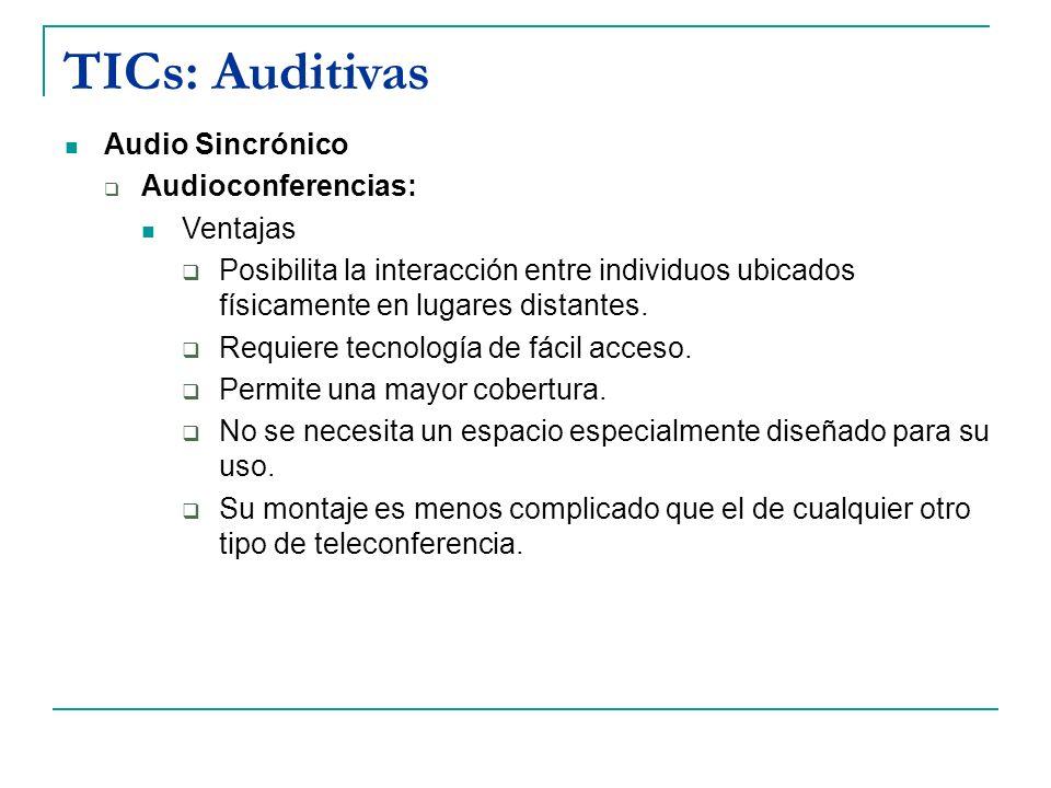 TICs: Auditivas Audio Sincrónico Audioconferencias: Ventajas