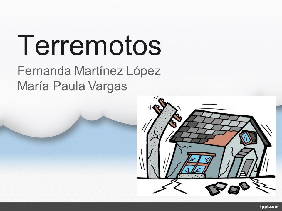 Terremotos Fernanda Martínez López María Paula Vargas