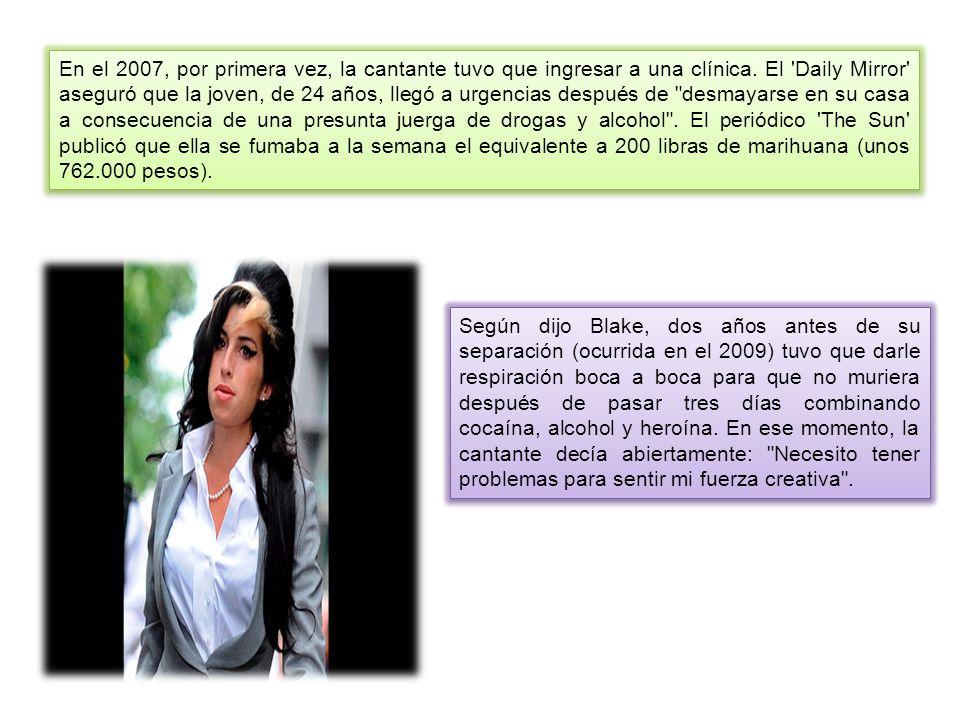 En el 2007, por primera vez, la cantante tuvo que ingresar a una clínica. El Daily Mirror aseguró que la joven, de 24 años, llegó a urgencias después de desmayarse en su casa a consecuencia de una presunta juerga de drogas y alcohol . El periódico The Sun publicó que ella se fumaba a la semana el equivalente a 200 libras de marihuana (unos 762.000 pesos).