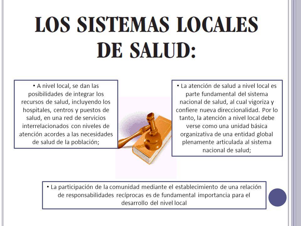 A nivel local, se dan las posibilidades de integrar los recursos de salud, incluyendo los hospitales, centros y puestos de salud, en una red de servicios interrelacionados con niveles de atención acordes a las necesidades de salud de la población;