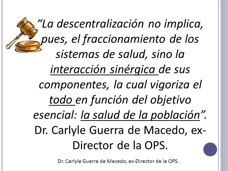 La descentralización no implica, pues, el fraccionamiento de los