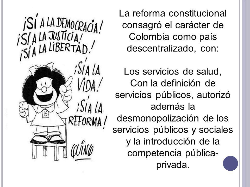 La reforma constitucional consagró el carácter de Colombia como país descentralizado, con: