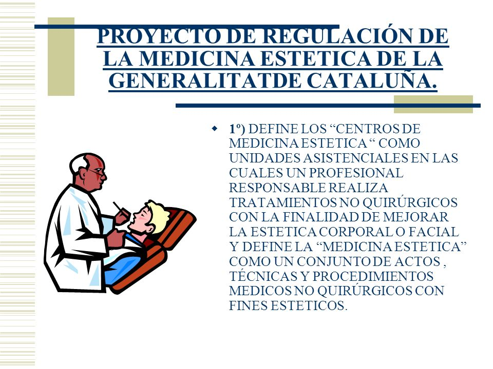 PROYECTO DE REGULACIÓN DE LA MEDICINA ESTETICA DE LA GENERALITATDE CATALUÑA.