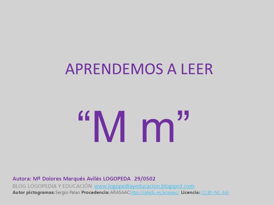 APRENDEMOS A LEER M m Autora: Mª Dolores Marqués Avilés LOGOPEDA 29/0502. BLOG LOGOPEDIA Y EDUCACIÓN www.logopediayeducacion.blogspot.com.