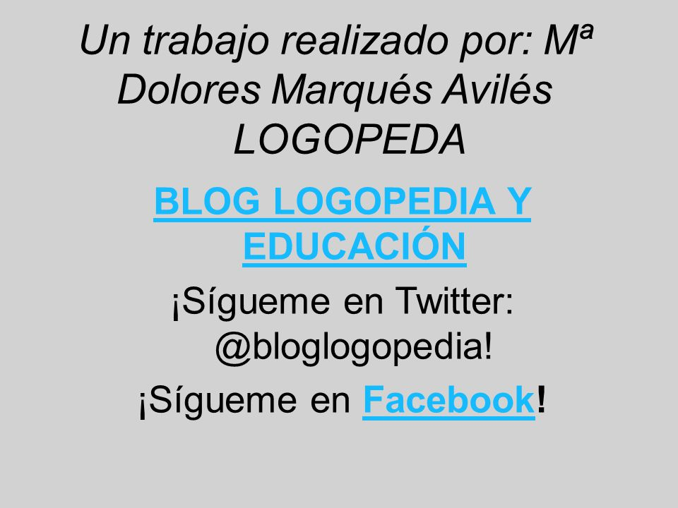 Un trabajo realizado por: Mª Dolores Marqués Avilés LOGOPEDA
