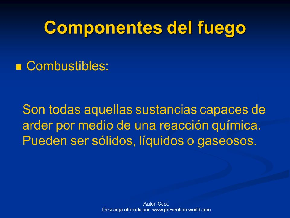 Componentes del fuego Combustibles: