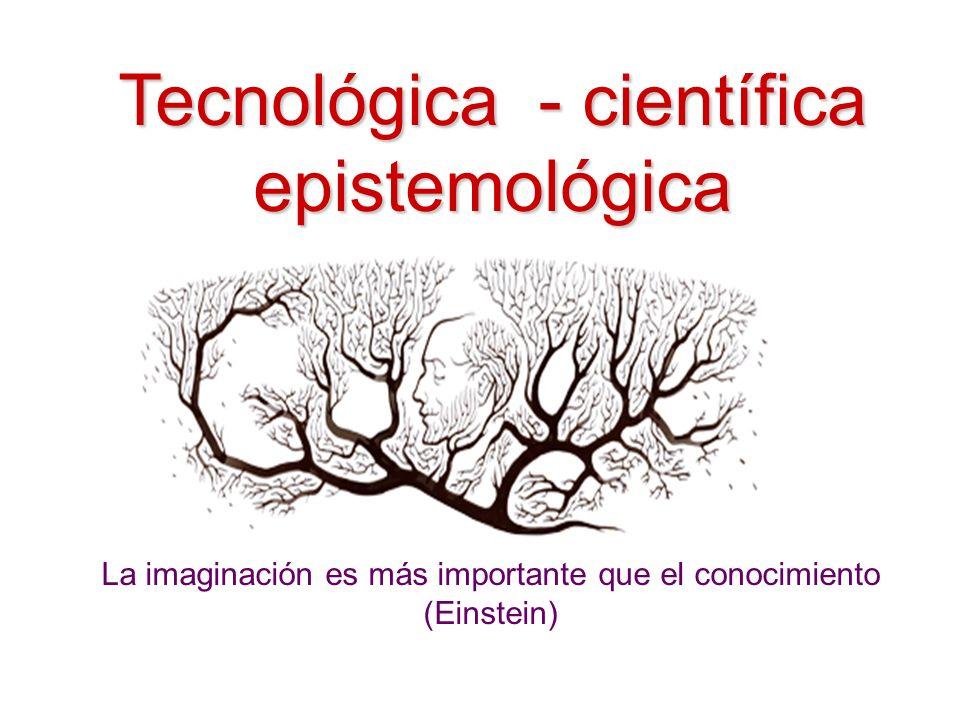 Tecnológica - científica epistemológica