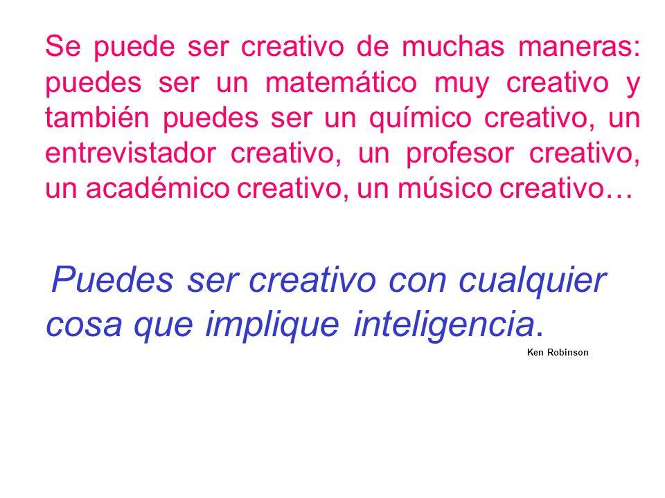 Puedes ser creativo con cualquier cosa que implique inteligencia.