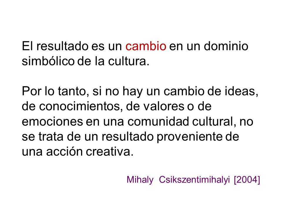 El resultado es un cambio en un dominio simbólico de la cultura.